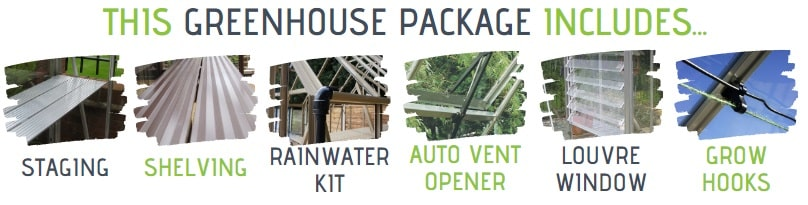 Package includes: staging, shelving, rainwater kit, auto vent opener, louvre window & grow hooks