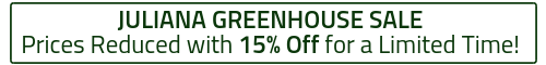 15% off on all Juliana Greenhouses