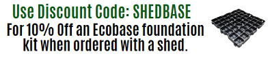 Use Discount Code: SHEDBASE for 10% off an Ecobase when ordered with a shed.