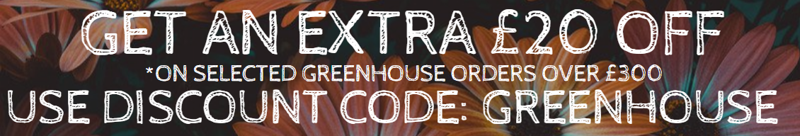 Get an extra £20 off selected greenhouses with discount code: GREENHOUSE