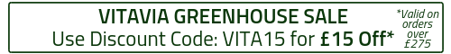 Use Discount Code: VITA15 for £15 Off VitaVia Greenhouses over £275